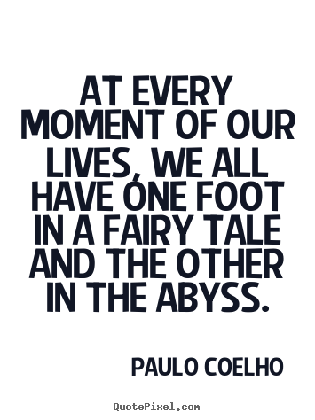 Life quote - At every moment of our lives, we all have..