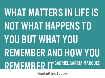 How to design picture quotes about life - What matters in life is not what happens to you but what..