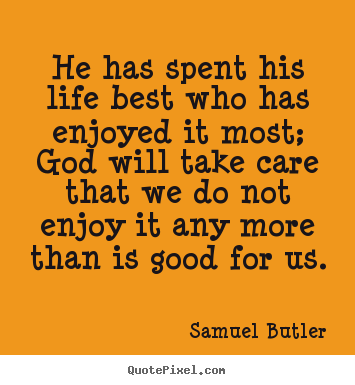 Samuel Butler picture quote - He has spent his life best who has enjoyed it most; god will take.. - Life quotes