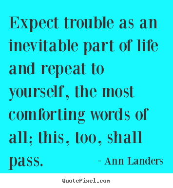Life quote - Expect trouble as an inevitable part of life and repeat to yourself,..
