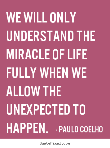 We will only understand the miracle of life fully.. Paulo Coelho great life quotes