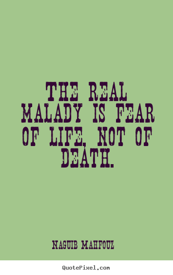 Quotes about life - The real malady is fear of life, not of death.