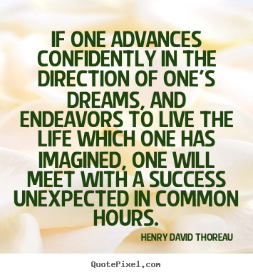 If one advances confidently in the direction of one's dreams,.. Henry David Thoreau  life quotes