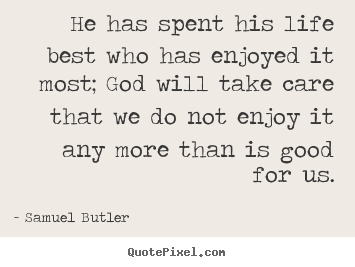 Quotes about life - He has spent his life best who has enjoyed..