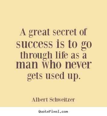Life quote - A great secret of success is to go through life as a man who never..