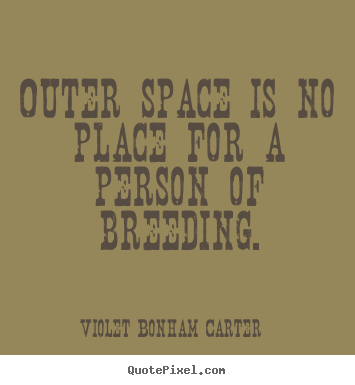 Design custom picture quotes about life - Outer space is no place for a person of breeding.
