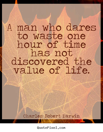 Make custom picture quotes about life - A man who dares to waste one hour of time has not discovered the..