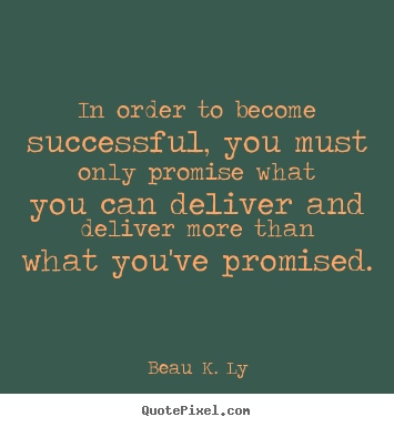 Quotes about life - In order to become successful, you must only promise..