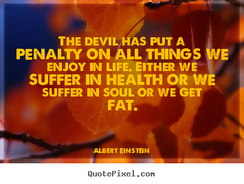 Life quotes - The devil has put a penalty on all things..