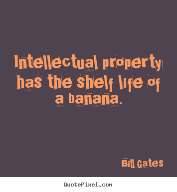 Design picture sayings about life - Intellectual property has the shelf life of a banana.