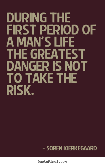 Create your own poster quotes about life - During the first period of a man's life the greatest..