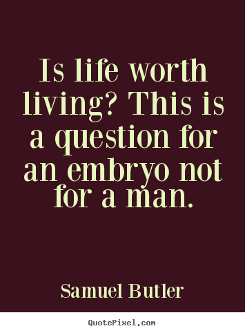 Is life worth living? this is a question for an.. Samuel Butler famous life quotes