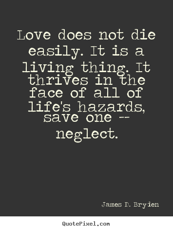 Quotes about life - Love does not die easily. it is a living thing. it..