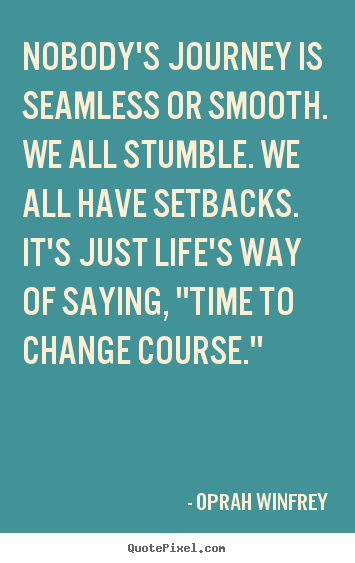 Life quotes - Nobody's journey is seamless or smooth. we all stumble...