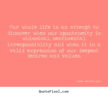 Quotes about life - Our whole life is an attempt to discover when our spontaneity..
