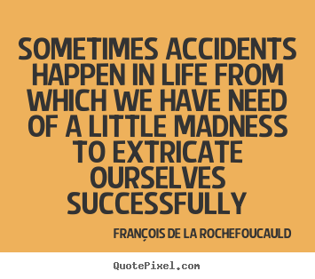 Sayings about life - Sometimes accidents happen in life from which we have..