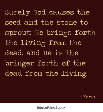 Koran picture quotes - Surely god causes the seed and the stone to sprout; he brings.. - Life quotes