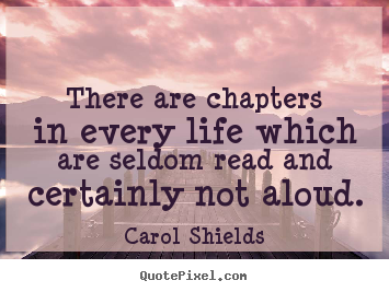 Quote about life - There are chapters in every life which are seldom read and certainly..
