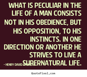Sayings about life - What is peculiar in the life of a man consists not in his..