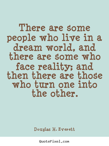 Quotes about life - There are some people who live in a dream world, and there are some who..