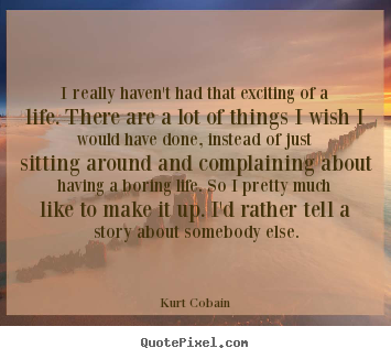 Make personalized photo quotes about life - I really haven't had that exciting of a life...