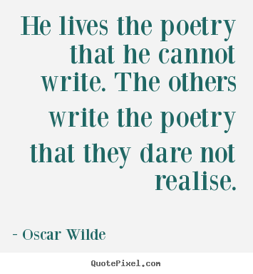 Quotes about life - He lives the poetry that he cannot write...