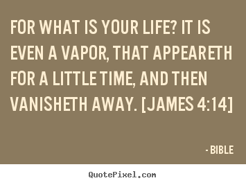 Design your own picture quote about life - For what is your life? it is even a vapor, that..