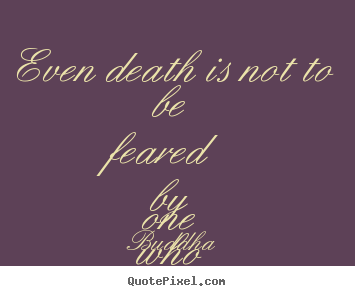 Buddha poster quotes - Even death is not to be feared by one who has lived wisely. - Life quote