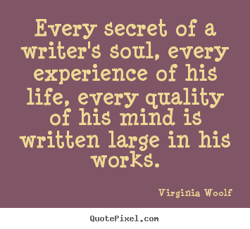 Life quote - Every secret of a writer's soul, every experience..