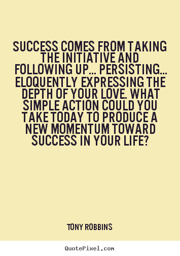 Life quote - Success comes from taking the initiative and following up... persisting.....