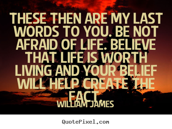 Life quotes - These then are my last words to you. be not afraid of life. believe that..