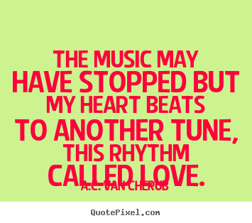 Quote about love - The music may have stopped but my heart beats to another tune, this..