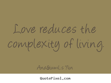 Love quote - Love reduces the complexity of living.