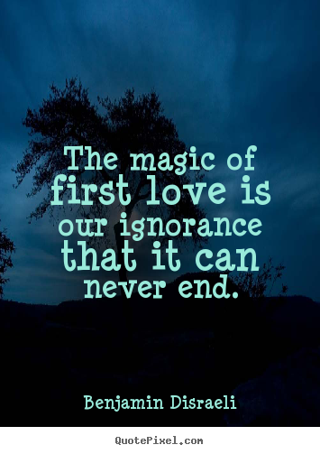 Love quotes - The magic of first love is our ignorance that it can..