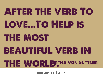 Love quote - After the verb to love...to help is the most beautiful verb..