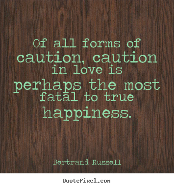 Bertrand Russell picture quote - Of all forms of caution, caution in love is perhaps the most.. - Love quotes