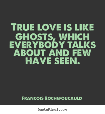 Quote about love - True love is like ghosts, which everybody talks about and few have..