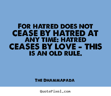 Design custom picture quotes about love - For hatred does not cease by hatred at any time:..