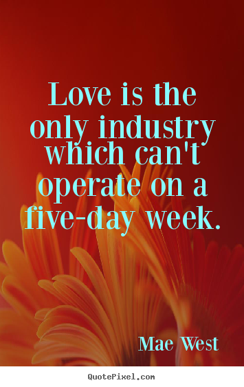 Make custom picture quote about love - Love is the only industry which can't operate..