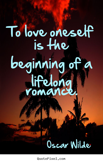 Love quote - To love oneself is the beginning of a lifelong romance.
