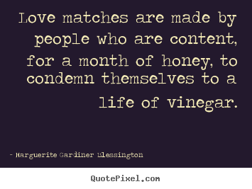 Marguerite Gardiner Blessington picture quotes - Love matches are made by people who are content, for a month of.. - Love quotes