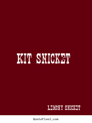 Create your own picture quotes about love - Kit snicket