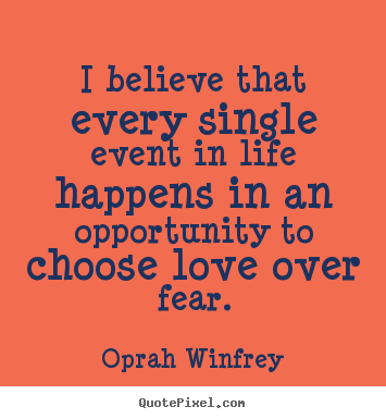 Love sayings - I believe that every single event in life happens in..