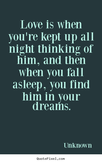 Love quotes - Love is when you're kept up all night thinking..