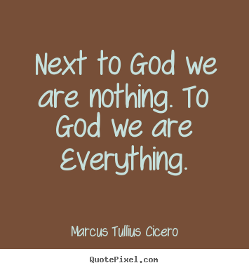 Love quote - Next to god we are nothing. to god we are everything.