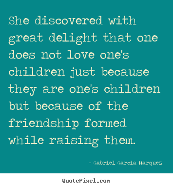 Love quote - She discovered with great delight that one does not love..
