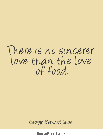 Love sayings - There is no sincerer love than the love of..