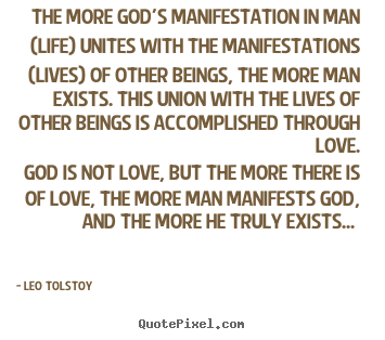 The more god's manifestation in man (life) unites with the manifestations.. Leo Tolstoy famous love quote
