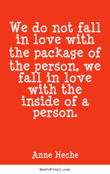 We do not fall in love with the package of the.. Anne Heche  love quote