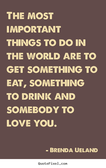 Design picture quotes about love - The most important things to do in the world are to get something..